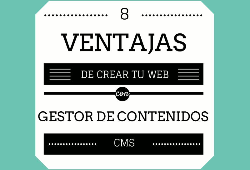 Ventajas de crear tu web con un gestor de contenidos o CMS